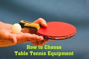 Choose Table Tennis Equipment